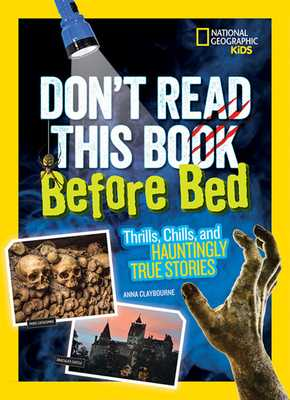 Don't Read This Book Before Bed: Thrills, Chills, and Hauntingly True Stories - Claybourne, Anna