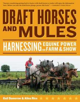 Draft Horses and Mules: Harnessing Equine Power for Farm & Show - Damerow, Gail, and Rice, Alina