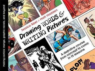 Drawing Words & Writing Pictures: Making Comics: Manga, Graphic Novels, and Beyond - Abel, Jessica, and Madden, Matt