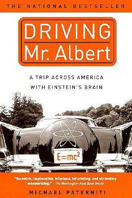 Driving Mr. Albert: A Trip Across America with Einstein's Brain - Paterniti, Michael