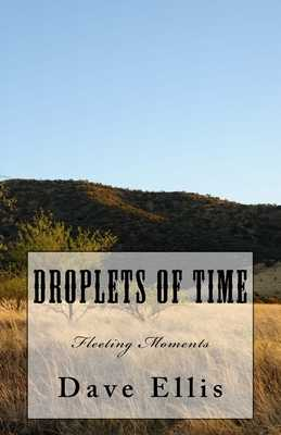 Droplets of Time: Fleeting Moments - Ellis, Dave