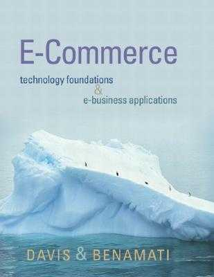 E-Commerce Basics: Technology Foundations and E-Business Applications - Davis, William S, and Benamati, John