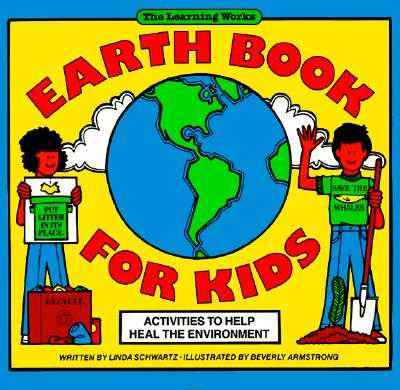 Earth Book for Kids: Activities to Help Heal the Environment - Schwartz, Linda, M.S