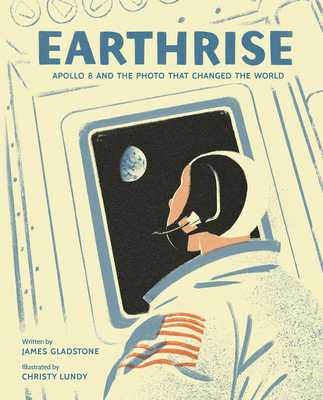 Earthrise: Apollo 8 and the Photo That Changed the World - Gladstone, James