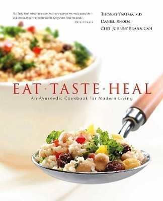Eat, Taste, Heal: An Ayurevdic Cookbook for Modern Living - Yarema M D, and Rhoda, Daniel, and Brannigan, Chef Johnny
