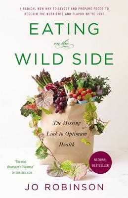 Eating on the Wild Side: The Missing Link to Optimum Health - Robinson, Jo