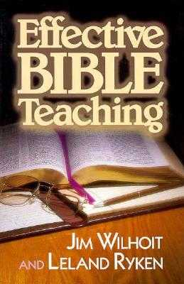 Effective Bible Teaching - Wilhoit, Jim, and Ryken, Leland, Dr., and Wilhoit, James C