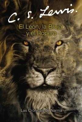 El Le?n, La Bruja Y El Ropero: The Lion, the Witch and the Wardrobe (Spanish Edition) - Lewis, C S, and Baynes, Pauline (Illustrator)