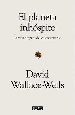 El Planeta Inh?spito: La Vida Despu?s del Calentamiento / The Uninhabitable Earth: Life After Warming - Wallace-Wells, David