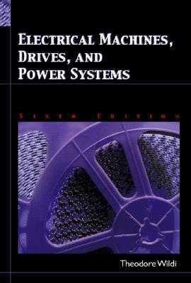 Electrical Machines, Drives and Power Systems - Wildi, Theodore