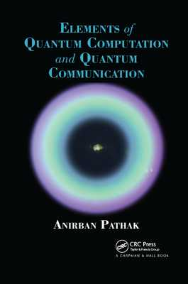 Elements of Quantum Computation and Quantum Communication - Pathak, Anirban