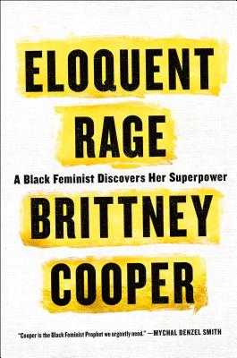 Eloquent Rage: A Black Feminist Discovers Her Superpower - Cooper, Brittney