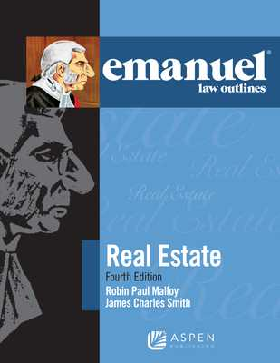 Emanuel Law Outlines for Real Estate - Malloy, Robin Paul, and Smith, James Charles