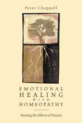 Emotional Healing with Homeopathy: Treating the Effects of Trauma - Chappell, Peter