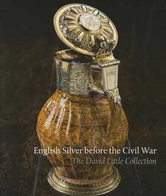 English Silver Before the Civil War: The David Little Collection - Schroder, Timothy B.