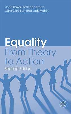 Equality: From Theory to Action - Baker, John, Sir, and Lynch, K, and Cantillon, Sara