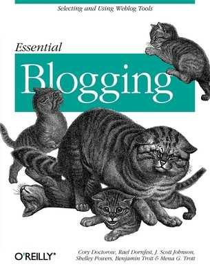 Essential Blogging - Doctorow, Cory, and Dornfest, Rael, and Johnson, Scott