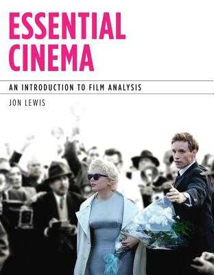 Essential Cinema: An Introduction to Film Analysis - Lewis, Jon