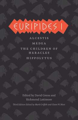 Euripides I: Alcestis/Medea/The Children of Heracles/Hippolytus - Euripides, and Griffith, Mark (Translated by), and Most, Glenn W (Translated by)
