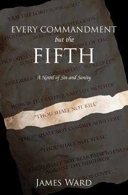 Every Commandment but the Fifth: A novel of sin and sanity - Ward, James