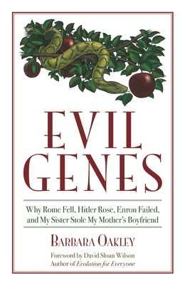 Evil Genes: Why Rome Fell, Hitler Rose, Enron Failed, and My Sister Stole My Mother's Boyfriend - Oakley, Barbara