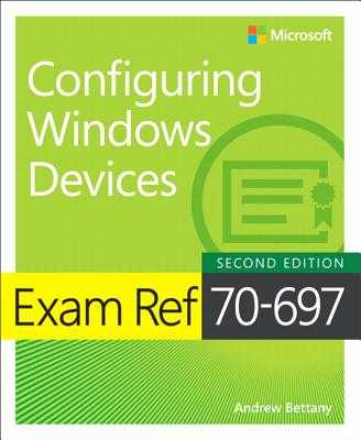 Exam Ref 70-697 Configuring Windows Devices - Bettany, Andrew, and Warren, Andrew