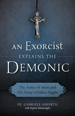 Exorcist Explains the Demonic - Amorth, Gabriele, Father, and Fasi, Charlotte J