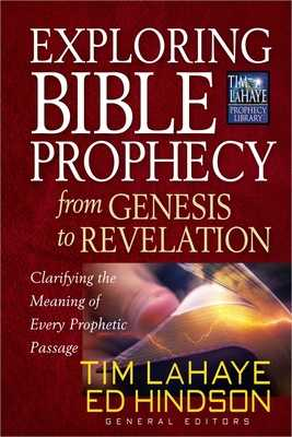 Exploring Bible Prophecy from Genesis to Revelation: Clarifying the Meaning of Every Prophetic Passage - LaHaye, Tim, and Hindson, Ed, Dr.