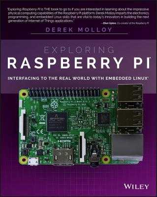 Exploring Raspberry Pi: Interfacing to the Real World with Embedded Linux - Molloy, Derek