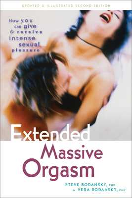 Extended Massive Orgasm, Updated and Illustrated: How You Can Give and Receive Intense Sexual Pleasure - Bodansky, Steve, PH D, and Bodansky, Vera, PH D