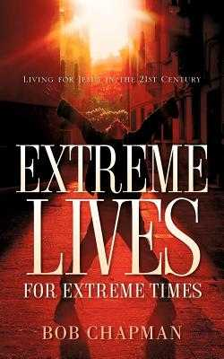 Extreme Lives for Extreme Times - Chapman, Bob, PhD