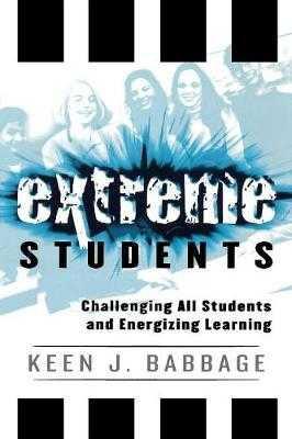 Extreme Students: Challenging All Students and Energizing Learning - Babbage, Keen J