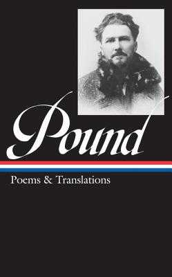 Ezra Pound: Poems & Translations (Loa #144) - Pound, Ezra, and Sieburth, Richard (Editor)