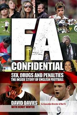 FA Confidential: Sex, Drugs and Penalties. The Inside Story of English Football - Davies, David, and Winter, Henry