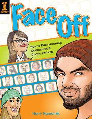 Face Off: How to Draw Amazing Caricatures & Comic Portraits - Hamernik, Harry