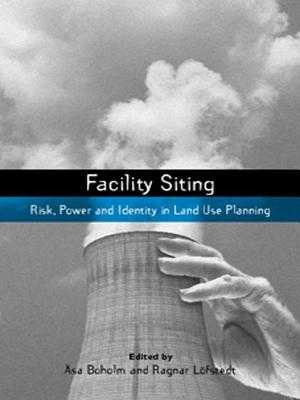 Facility Siting: Risk, Power and Identity in Land Use Planning - Boholm, Asa (Editor), and Lofstedt, Ragnar E. (Editor)