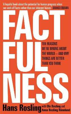 Factfulness: Ten Reasons We're Wrong About The World - And Why Things Are Better Than You Think - Rosling, Hans, and Rosling, Ola, and Ronnlund, Anna Rosling