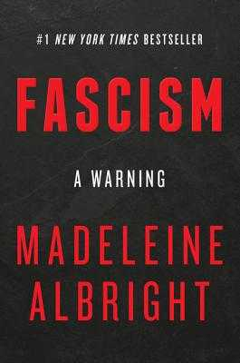 Fascism: A Warning - Albright, Madeleine