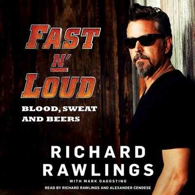 Fast N' Loud Lib/E: Blood, Sweat and Beers - Rawlings, Richard (Read by), and Dagostino, Mark (Contributions by), and Cendese, Alexander (Read by)