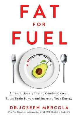 Fat for Fuel: A Revolutionary Diet to Combat Cancer, Boost Brain Power, and Increase Your Energy - Mercola, Joseph, Dr.