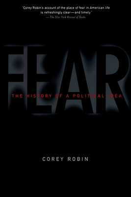 Fear: The History of a Political Idea - Robin, Corey