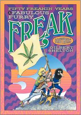 Fifty Freakin' Years Of The Fabulous Furry Freak Brothers - Shelton, Gilbert
