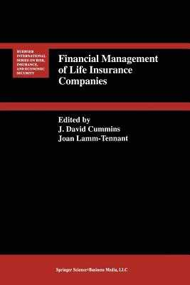 Financial Management of Life Insurance Companies - Cummins, J David (Editor), and Lamm-Tennant, Joan (Editor)