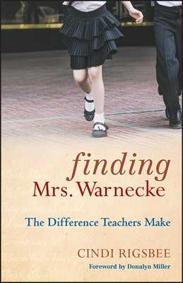 Finding Mrs. Warnecke: The Difference Teachers Make - Rigsbee, Cindi, and Miller, Donalyn (Foreword by)