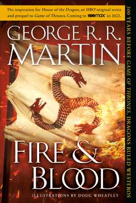 Fire & Blood: 300 Years Before a Game of Thrones (a Targaryen History) - Martin, George R R