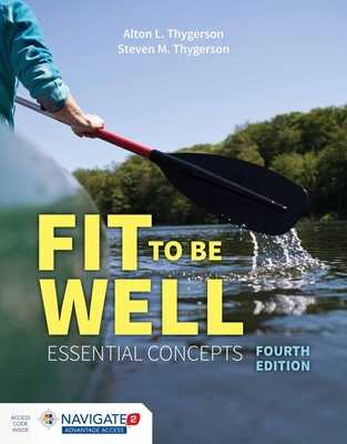 Fit to Be Well: Essential Concepts - Thygerson, Alton L, and Thygerson, Steven M