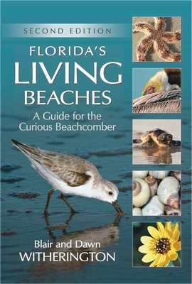 Florida's Living Beaches: A Guide for the Curious Beachcomber - Witherington, Blair