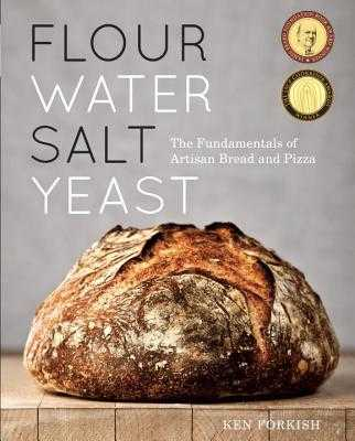 Flour Water Salt Yeast: The Fundamentals of Artisan Bread and Pizza - Forkish, Ken