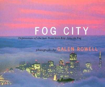 Fog City: Impressions of the San Francisco Bay Area in Fog - Rowell, Galen A (Photographer), and Barry, Jennifer (Editor), and Gilliam, Harold (Foreword by)