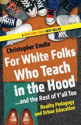 For White Folks Who Teach in the Hood... and the Rest of Y'all Too: Reality Pedagogy and Urban Education - Emdin, Christopher